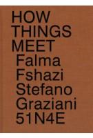 51n4e, Stefano Graziani, Falma Fshazi: How Things Meet | 9789490800468 | APE