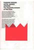 FASHION DESIGN HOTEL MODEZ ARNHEM. The Gesamtkunstwerk of Piet Paris | José Teunissen, Hanka van der Voet | 9789491444036