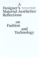 A Designer's Material Aesthetics Reflections on Fashion and Technology | Pauline Van Dongen | 9789491444593 | Artez Press