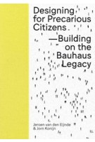 Designing for Precarious Citizens. Building On The Bauhaus Legacy | Jeroen van den Eijnde, Jorn Konijn | 9789491444661 | ArtEZ Press