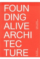 FOUNDING ALIVE ARCHITECTURE. From Built Space to Lived Space | Petra Pferdmenges | 9789491789175