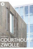 Courthouse Zwolle. Jo Kruger, Rob Hootsmans | Hans Ibelings | 9789492058096 | The Architecture Observer