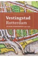 Vestingstad Rotterdam en haar stadspoorten 1340-1940 | Jack Wereldsma | 9789492077653