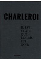 CHARLEROI. Il est clair que le gris est noir | Stephan Vanfleteren | 9789492081414