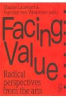 Facing Value. Radical perspectives from the arts | Maaike Lauwaert, Francien van Westrenen | 9789492095008