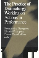 The Practice of Dramaturgy. Working on Actions in Performance | Konstantina Georgelou | 9789492095183 | Antennae 23