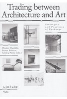 Trading between Architecture and Art. Strategies and Practices of Exchange   Wouter Davidts, Susan Holden, Ashley Paine   9789492095671   Valiz