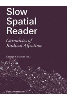 Slow Spatial Reader. Chronicles of Radical Affection | Carolyn Strauss | 9789492095978 | Valiz