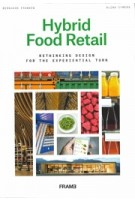 Hybrid Food Retail. Rethinking Design for the Experiential Turn | Bernhard Franken, Alina Cymera | 9789492311399 | FRAME