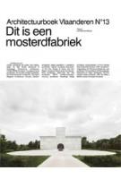 Architectuurboek Vlaanderen 2018. Dit is een mosterdfabriek | 9789492567055