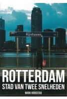 Rotterdam, stad van twee snelheden | Mark Hoogstad | 9789492881021