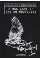 A Bestiary of the Anthropocene. Hybrid plants, animals, minerals, fungi, and other specimens | 9789493148444