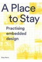 A Place to Stay. Practising Embedded Design   Shay Raviv   9789493148536   ONOMATOPEE