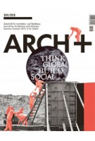 ARCH+ 211/212. Think Global, Build Social! | ARCH+ magazine