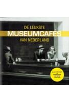 De leukste Museumcafe's van Nederland   Marlijn van der Hoeven, Marije Weijers
