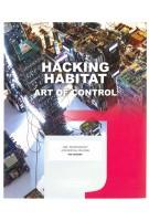 HACKING HABITAT. Art, Technology & Social Change | Ine Gevers, Iris van der Tuin,  Petran Kockelkoren, Dennis Kerckhoffs, Friso Wiersum | 9789462082687 | nai010