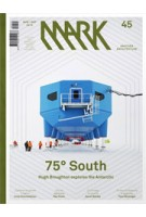 MARK 45. August / September 2013. 75 degrees South   MARK magazine