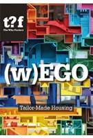 (w)EGO. Tailor-Made Housing   Winy Maas, Adrien Ravon, Javier Arpa, Felix Madrazo   9789462085305   nai010, The Why Factory