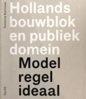 Hollands bouwblok en publiek domein. Model, regel, ideaal   Susanne Komossa   9789460040405