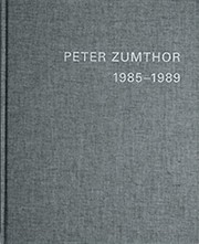 PETER ZUMTHOR 1985-2013