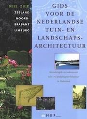 Gids voor de Nederlandse tuin & landschapsarchitectuur. Deel ZUID