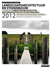 Landscape Architecture and Urban Design in the Netherlands 2012