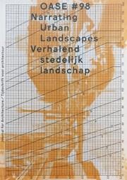 OASE 98. Narrating Urban Landscapes