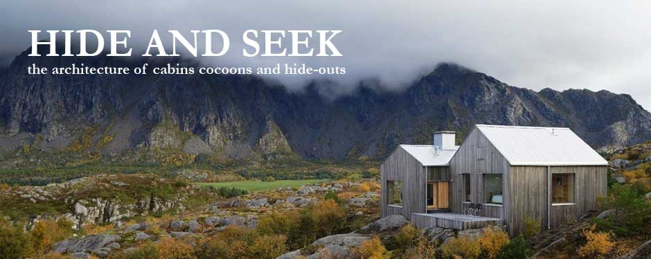 HIDE AND SEEK. Cabins and Hideouts